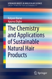 The Chemistry and Applications of Sustainable Natural Hair Products ebook by Kalyani Barve,Apurva Dighe