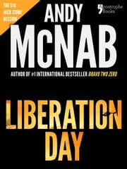 Liberation Day (Nick Stone Book 5): Andy McNab's best-selling series of Nick Stone thrillers - now available in the US, with bonus material ebook by Andy McNab
