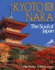 Kyoto & Nara The Soul of Japan ebook by Philip Sandoz,Toshitaka Morita