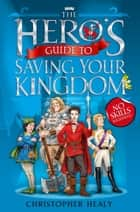 The Hero's Guide to Saving Your Kingdom ebook by Christopher Healy