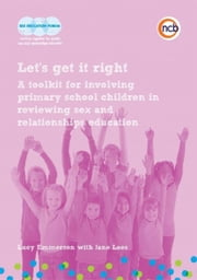 Let's get it right: A toolkit for involving primary school children in reviewing sex and relationships education ebook by Emmerson, Lucy