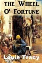 The Wheel O' Fortune ebook by Louis Tracy