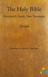 Tyndale Bible - Pentateuch, Jonah, New Testament - adapted for ebook by Theospace ebook by William Tyndale