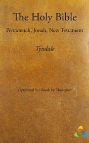 Tyndale Bible - Pentateuch, Jonah, New Testament - adapted for ebook by Theospace ebook by William Tyndale,Theospace