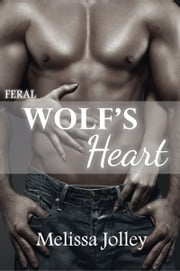 Wolf's Heart: Feral Book One ebook by Melissa Jolley