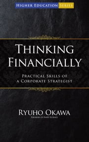 Thinking Financially: Practical Skills of a Corporate Strategist ebook by Ryuho Okawa