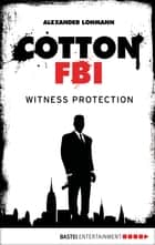 Cotton FBI - Episode 04 - Witness Protection ebook by Alexander Lohmann, Sharmila Cohen
