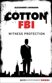 Cotton FBI - Episode 04 - Witness Protection ebook by Alexander Lohmann,Sharmila Cohen