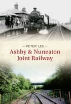 Ashby to Nuneaton Railway ebook by Peter Lee
