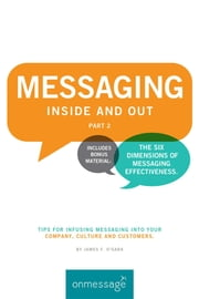 MESSAGING Inside and Out Part 2 - Tips for Infusing Messaging Into Your Company, Culture and Customers ebook by James F. O'Gara