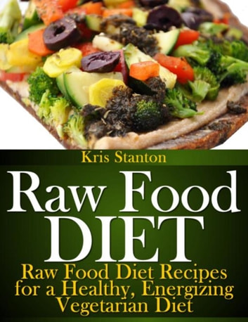 Raw food diet rakuten kobo raw food diet raw food diet recipes for a healthy energizing vegetarian diet ebook forumfinder Choice Image