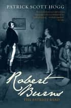Robert Burns - The Patriot Bard ebook by Patrick Scott Hogg