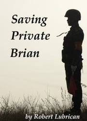 Saving Private Brian ebook by Robert Lubrican