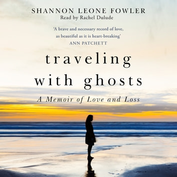 Travelling with Ghosts - An intimate and inspiring journey audiobook by Shannon Leone Fowler