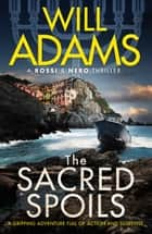 The Sacred Spoils ebook by Will Adams