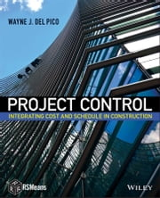 Project Control - Integrating Cost and Schedule in Construction ebook by Wayne J. Del Pico