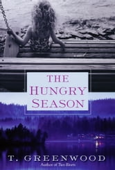 The Hungry Season ebook by T. Greenwood