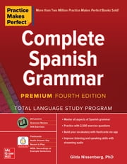 Practice Makes Perfect: Complete Spanish Grammar, Premium Fourth Edition ebook by Gilda Nissenberg