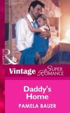 Daddy's Home (Mills & Boon Vintage Superromance) ebook by Pamela Bauer