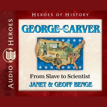 George Washington Carver - From Slave to Scientist audiobook by Janet Benge,Geoff Benge