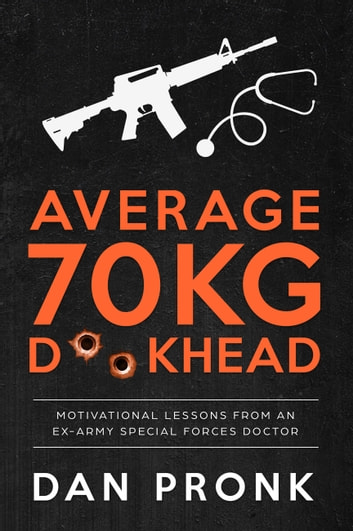 Average 70kg D**khead - Motivational Lessons from an Ex-Army Special Forces Doctor ebook by Dan Pronk