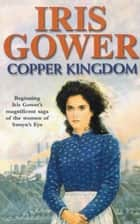 Copper Kingdom ebook by Iris Gower