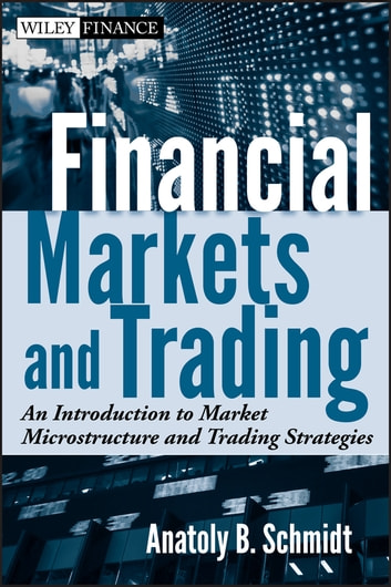 Financial Markets and Trading - An Introduction to Market Microstructure and Trading Strategies ebook by Anatoly B. Schmidt