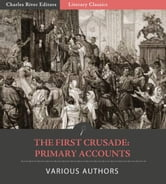 The First Crusade: Primary Accounts ebook by Pope Urban II, Fulcher of Chartres & Ekkehard