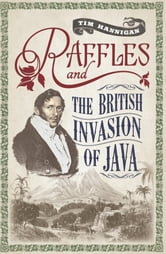Raffles and the British Invasion of Java ebook by Tim Hannigan