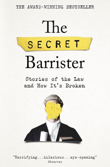 The Secret Barrister - Stories of the Law and How It's Broken ebook by The Secret Barrister