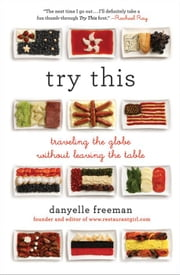 Try This - Traveling the Globe Without Leaving the Table ebook by Danyelle Freeman