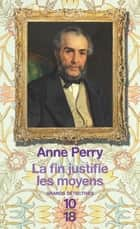 La fin justifie les moyens - William Monk ebook by Florence BERTRAND, Anne PERRY