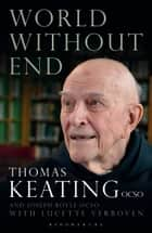 World Without End ebook by Father Thomas Keating, Lucette Verboven, Abbot Joseph Boyle