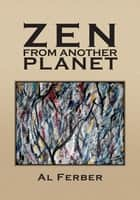 Zen From Another Planet ebook by Al Ferber