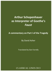 Arthur Schopenhauer as Interpreter of Goethe's Faust: A Commentary on Part I of the Tragedy ebook by David Asher,Dan Farrelly