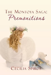 The Montoya Saga: Premonitions ebook by Cecilia Spiros