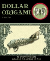 Dollar Origami - 15 Origami Projects Including the Amazing Koi Fish ebook by Won Park