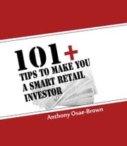 101+ Tips to Make You a Smart Retail Investor ebook by Anthony Osae-Brown