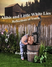 Alibis and Little White Lies: Reflections of Youth ebook by Roger Callahan