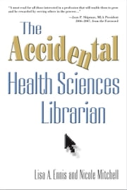 The Accidental Health Sciences Librarian ebook by Lisa A. Ennis,Nicole Mitchell