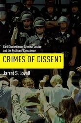 Crimes of Dissent - Civil Disobedience, Criminal Justice, and the Politics of Conscience ebook by Jarret S. Lovell