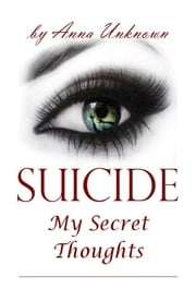 Suicide, My Secret Thoughts ebook by Kobo.Web.Store.Products.Fields.ContributorFieldViewModel