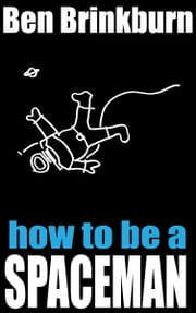 How To Be A Spaceman ebook by Ben Brinkburn