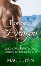 Forest of the Dragon ebook by Mac Flynn