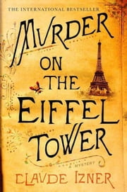 Murder on the Eiffel Tower - A Victor Legris Mystery ebook by Claude Izner