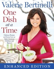 One Dish at a Time (Enhanced Edition) - Delicious Recipes and Stories from My Italian-American Childhood and Beyond ebook by Valerie Bertinelli