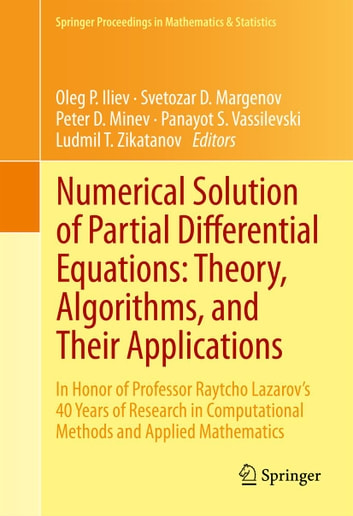 Numerical Solution of Partial Differential Equations: Theory, Algorithms, and Their Applications - In Honor of Professor Raytcho Lazarov's 40 Years of Research in Computational Methods and Applied Mathematics ebook by
