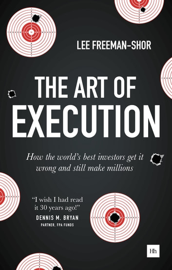The Art of Execution - How the world's best investors get it wrong and still make millions ebook by Lee Freeman-Shor
