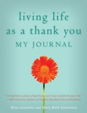 Living Life as a Thank You Journal ebook by Nina Lesowitz,Mary Beth Sammons