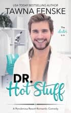 Dr. Hot Stuff ebook by Tawna Fenske